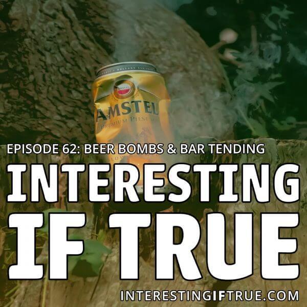 Episode 62: Beer Bombs & Bar Tending