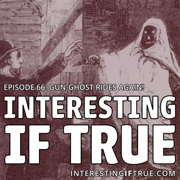 Episode 66: Gun-Ghost Rides Again!