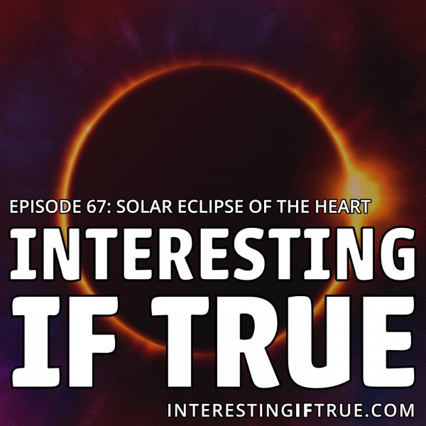 Episode 67: Solar Eclipse of the Heart